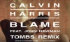 Calvin Harris , Tombs - Calvin Harris feat John Newman - Blame ( Tombs Remix)